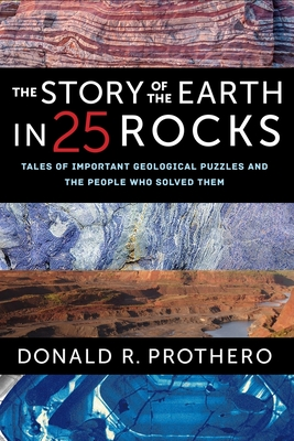 The Story of the Earth in 25 Rocks: Tales of Important Geological Puzzles and the People Who Solved Them Cover Image