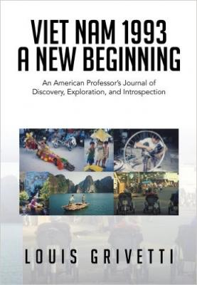 Viet Nam 1993 - A New Beginning: An American Professor's Journal of Discovery, Exploration, and Introspection Cover Image