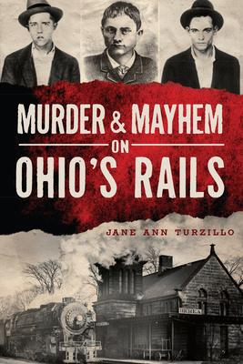 Murder & Mayhem on Ohio's Rails Cover Image