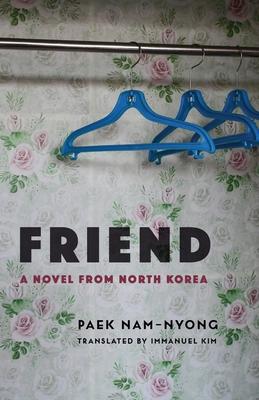 Friend: A Novel from North Korea (Weatherhead Books on Asia) Cover Image