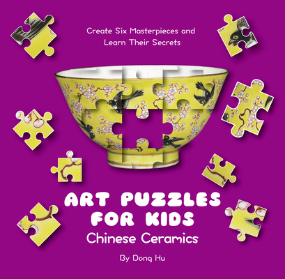 Art Puzzles for Kids: Chinese Ceramics: Create Six Masterpieces and Learn Their Secrets Cover Image
