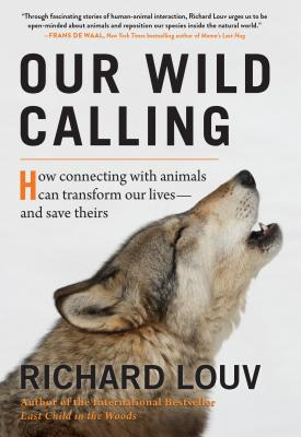Our Wild Calling: How Connecting with Animals Can Transform Our Lives—and Save Theirs Cover Image