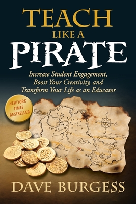 Teach Like a Pirate: Increase Student Engagement, Boost Your Creativity, and Transform Your Life as an Educator Cover Image
