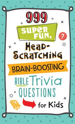 999 Super Fun, Head-Scratching, Brain-Boosting Bible Trivia Questions for Kids Cover Image