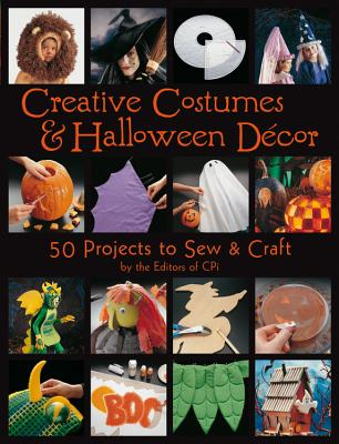 Creative Costumes & Halloween Decor: 50 Projects to Craft & Sew (Paperback) By Creative Publishing International