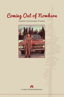 Coming Out of Nowhere: Alaska Homestead Poems Cover Image