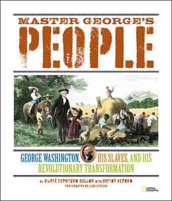 Master George's People: George Washington, His Slaves, and His Revolutionary Transformation Cover Image