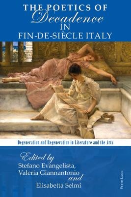 The Poetics of Decadence in Fin-de-Siècle Italy; Degeneration and Regeneration in Literature and the Arts Cover Image