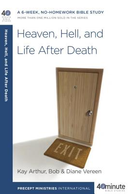 Heaven, Hell, and Life After Death: A 6-Week, No-Homework Bible Study (40-Minute Bible Studies) Cover Image