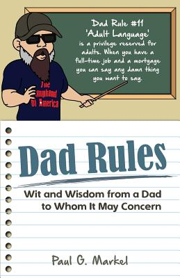 Dad Rules: Wit and Wisdom from a Dad to Whom It May Concern Cover Image