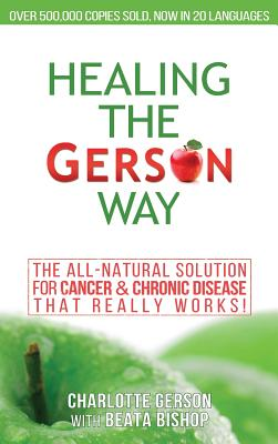 Healing The Gerson Way: The All-Natural Solution for Cancer & Chronic Disease Cover Image