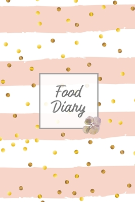 Food Diary: Daily Track & Record Food Intake Journal, Total Calories Log, Diet & Weight Log, Personal Nutrition Book Cover Image