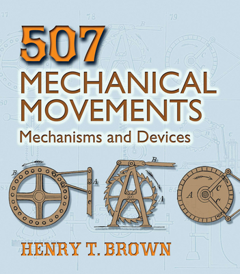 507 Mechanical Movements: Mechanisms and Devices (Dover Science Books) Cover Image