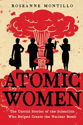 Atomic Women: The Untold Stories of the Scientists Who Helped Create the Nuclear Bomb Cover Image