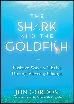 The Shark and the Goldfish: Positive Ways to Thrive During Waves of Change Cover Image