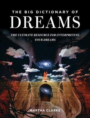 The Big Dictionary of Dreams: The Ultimate Resource for Interpreting Your Dreams Cover Image