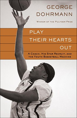 Play Their Hearts Out: A Coach, His Star Recruit, and the Youth Basketball Machine Cover Image
