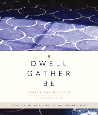 Dwell, Gather, Be: Design for Moments Cover Image