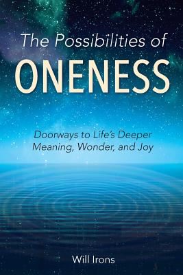 The Possibilities of Oneness: Doorways to Life's Deeper Meaning, Wonder, and Joy Cover Image