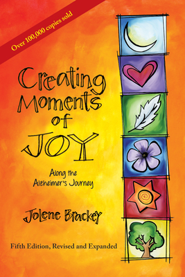 Creating Moments of Joy Along the Alzheimer's Journey: A Guide for Families and Caregivers, Fifth Edition, Revised and Expanded Cover Image