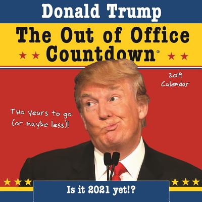 2019 Donald Trump Out of Office Countdown Wall Calendar: Two Years to Go (or Maybe Less)! - Now with Stickers! Cover Image