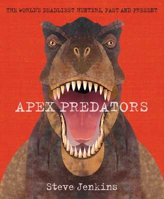 Apex Predators: The World's Deadliest Hunters, Past and Present Cover Image