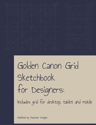 Golden Canon Grid Sketchbook for Designers: Includes Grid for Desktop, Tablet and Mobile Cover Image