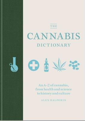 The Cannabis Dictionary: Everything you need to know about cannabis, from health and science to THC and CBD Cover Image