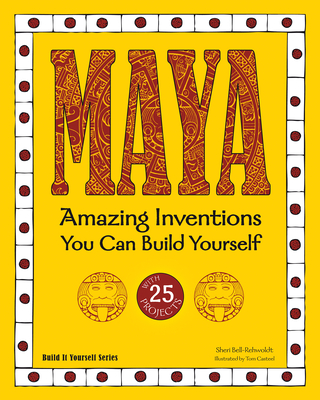 Maya: Amazing Inventions You Can Build Yourself (Build It Yourself) Cover Image