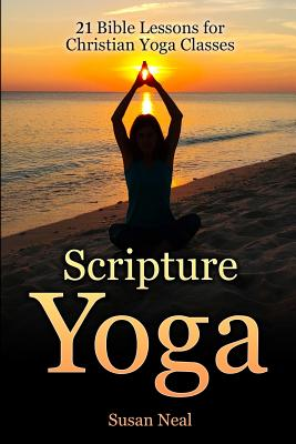 Scripture Yoga: 21 Bible Lessons for Christian Yoga Classes Cover Image