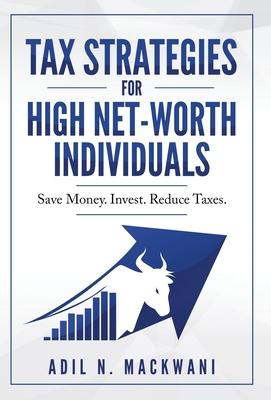 Tax Strategies for High Net-Worth Individuals: Save Money. Invest. Reduce Taxes. Cover Image