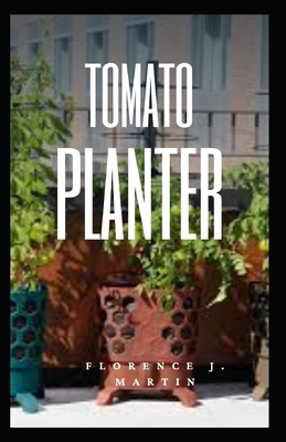 Tomato Planter: The fruits are commonly eaten raw in salads, served as a cooked vegetable, used as an ingredient of various prepared d Cover Image
