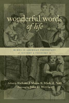 Wonderful Words of Life: Hymns in American Protestant History and Theology (Calvin Institute of Christian Worship Liturgical Studies) Cover Image