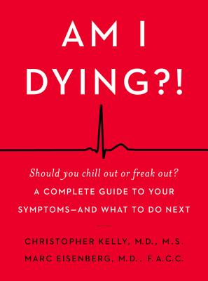 Am I Dying?!: A Complete Guide to Your Symptoms--and What to Do Next Cover Image