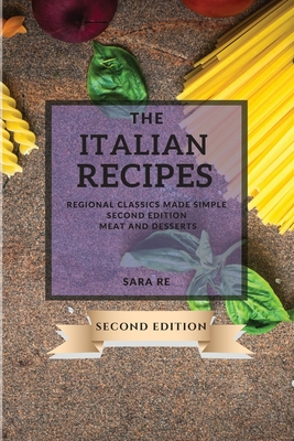 The Italian Recipes 2021 Second Edition: Regional Classics Made Simple - Second Edition - Meat and Desserts Cover Image