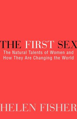 The First Sex: The Natural Talents of Women and How They Are Changing the World Cover Image