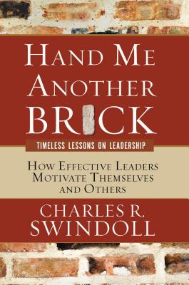 Hand Me Another Brick: Timeless Lessons on Leadership: How Effective Leaders Motivate Themselves and Others Cover Image