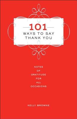 101 Ways to Say Thank You: Notes of Gratitude for All Occasions Cover Image