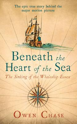 Beneath the Heart of the Sea: The Sinking of the Whaleship Essex Cover Image