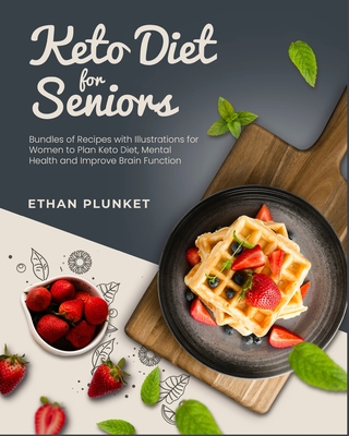 Keto Diet for Seniors: Bundles of Recipes with Illustrations for Women to Plan Keto Diet, Mental Health and Improve Brain Function Cover Image