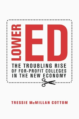 Lower Ed: The Troubling Rise of For-Profit Colleges in the New Economy Cover Image