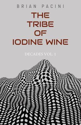 The Tribe of Iodine Wine (Decades #1) Cover Image