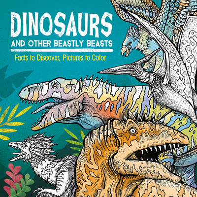 Dinosaurs and Other Beastly Beasts: Facts to Discover, Pictures to Color Cover Image