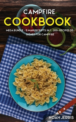 Campfire Cookbook: MEGA BUNDLE - 4 Manuscripts in 1 - 160+ Campfire - friendly recipes including pie, smoothie, cookie recipes Cover Image