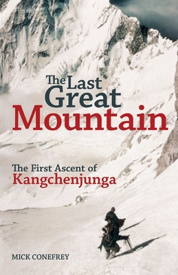 The Last Great Mountain: The First Ascent of Kangchenjunga Cover Image