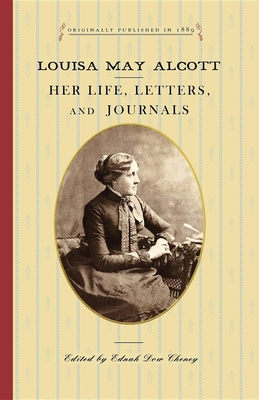 Louisa May Alcott: Her Life, Letters, and Journals Cover Image