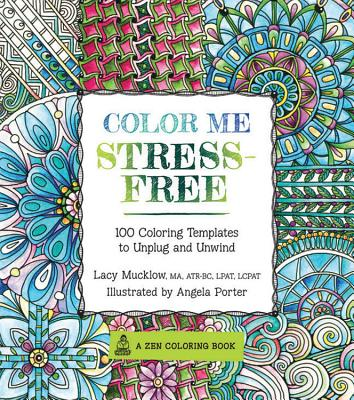 Color Me Stress-Free: Nearly 100 Coloring Templates to Unplug and Unwind (A Zen Coloring Book) Cover Image