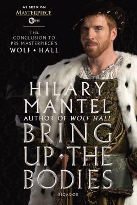 Bring Up the Bodies: The Conclusion to PBS Masterpiece's Wolf Hall: A Novel (Wolf Hall Trilogy #2) Cover Image