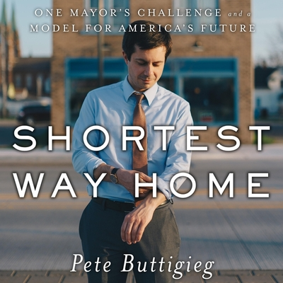 Shortest Way Home: One Mayor's Challenge and a Model for America's Future Cover Image