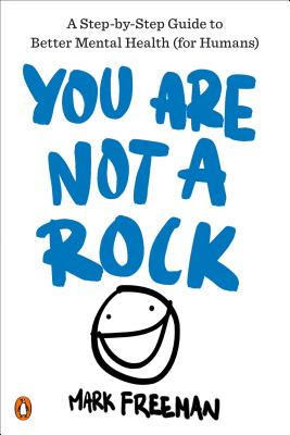 You Are Not a Rock: A Step-by-Step Guide to Better Mental Health (for Humans) Cover Image